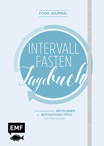 Food Journal - Das Intervallfasten-Tagebuch zum Eintragen: Mit praktischem Zeitplaner und Motivations-Tipps zum Durchhalten (Food Journal Tagebuch)