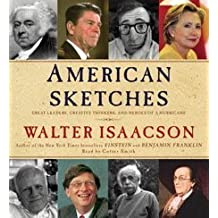 American Sketches: Great Leaders, Creative Thinkers, and Heroes of a Hurricane by Walter Isaacson (2009-11-24)