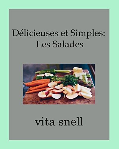Délicieuses et Simples: Les Salades par Vita Snell