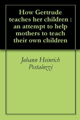 How Gertrude teaches her children : an attempt to help mothers to teach their own children (English Edition)