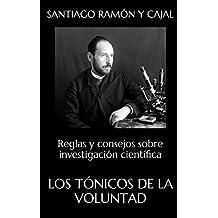 LOS TÓNICOS DE LA VOLUNTAD: Reglas y consejos sobre investigación científica (Spanish Edition)
