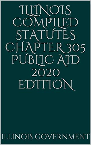 Illinois Compiled Statutes Chapter 305 Public Aid 2020 Edition (English Edition)