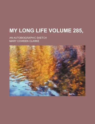 My long life Volume 285, ; an autobiographic sketch