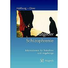 Ratgeber Schizophrenie: Informationen für Betroffene und Angehörige (Ratgeber zur Reihe »Fortschritte der Psychotherapie«)