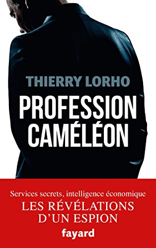 [EPUB] Profession caméléon : de la dgse à l'intelligence économique (documents)
