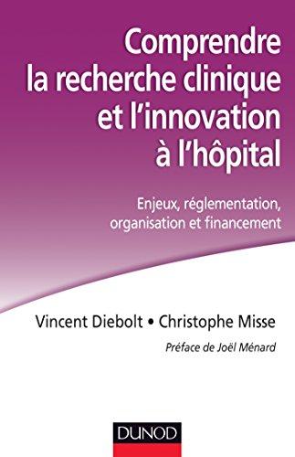 Comprendre la recherche clinique et l'innovation à l'hôpital: Enjeux, réglementation, organisation et financement par Vincent Diebolt