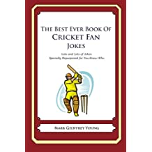The Best Ever Book of Cricket Fan Jokes: Lots and Lots of Jokes Specially Repurposed for You-Know-Who