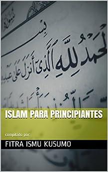 Islam Para Principiantes de [Kusumo, Fitra Ismu]