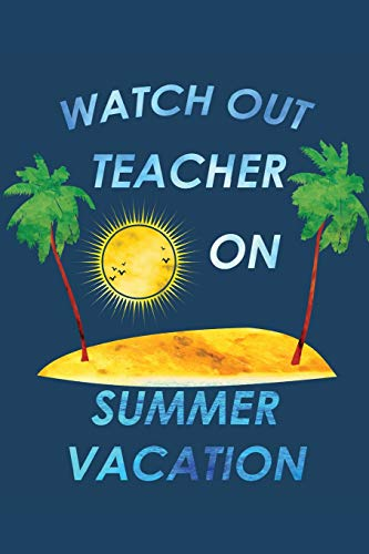 Watch out Teacher on Summer Vacation: Last Day of School Notebook Diary Journal for Vacation