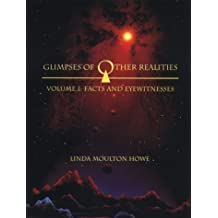 Glimpses of Other Realities: Facts and Eyewitnesses (Volume I) by Linda Moulton Howe (1997-06-01)