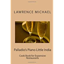 Palldio's Piano Little India: Cook Book for Expensive Restaurants