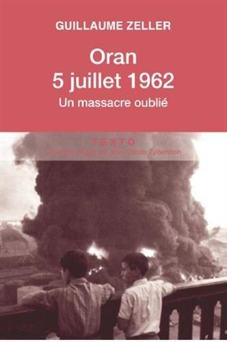 Oran, 5 juillet 1962 : Un massacre oublié par Guillaume Zeller