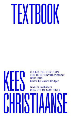Kees Christiaanse: Textbook: Collected Texts on the Built Environment 1990-2018