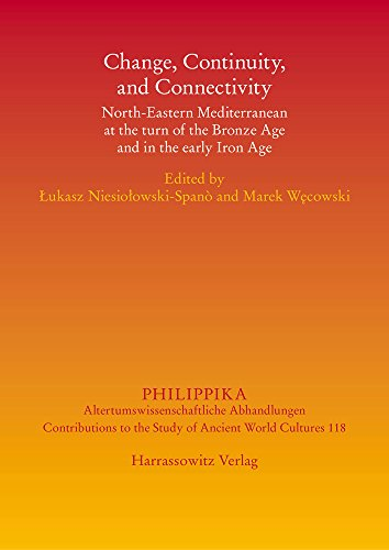 Change, Continuity, and Connectivity: North-Eastern Mediterranean at the turn of the Bronze Age and in the early Iron Age (Philippika, Band 118)