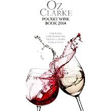Oz Clarke Pocket Wine Book 2014: 7500 Wines, 4000 Producers, Vintage Charts, Wine and Food (Oz Clarke's Pocket Wine Book)