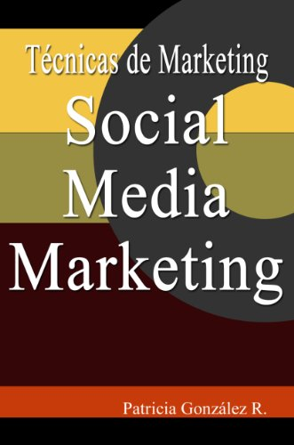 Social Media Marketing: Técnicas de Marketing por Patricia González R.