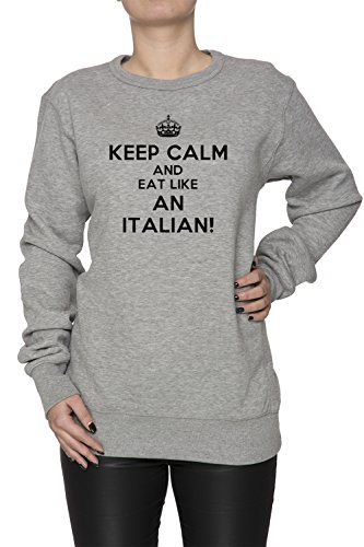 Keep Calm And Eat Like An Italian Donna Grigio Felpa Felpe Maglione Pullover Grey Women's Sweatshirt Pullover Jumper