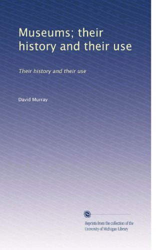 Museums; their history and their use: Their history and their use (Volume 3)