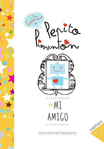 Pepito Pimentón es mi amigo: Cuentos infantiles para niños de 2 a 5 años (Los cuadernos de Pepito Pimentón nº 3) por Elena Gromaz Ballesteros