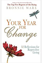 Your Year for Change: 52 Reflections for Regret-free Living by Bronnie Ware (2014-10-14) Paperback
