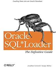 Oracle SQL *Loader: The Definitive Guide (Classique Us)