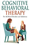 Cognitive Behavioral Therapy: For All Mood Disorders and Addictions