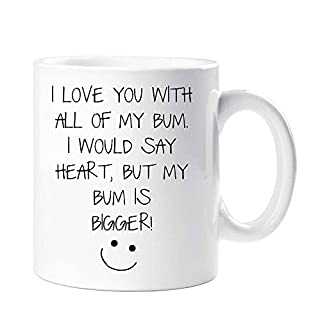 I Love You with All of My Bum, I Would Say Heart But My Bum is Bigger Mug Boyfriend Husband Valentines Birthday Christma