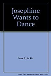 Josephine Wants to Dance by Jackie French (2006-10-25)