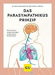 Das Parasympathikus-Prinzip: Wie wir mit nur wenigen Atemzügen unseren inneren Arzt fit machen (GU Einzeltitel
