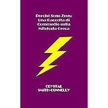 Perché Sono Zeus: Una Raccolta di Commedie sulla Mitologia Greca (Italian Edition)