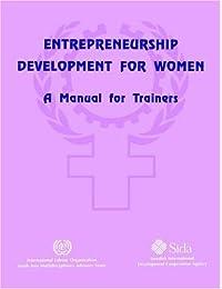 Entrepreneurship Development for Women: A Manual for Trainers