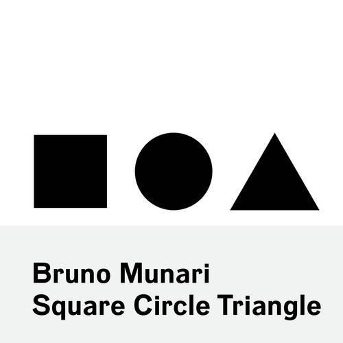 Bruno Munari : Circle, Square, Triangle par Bruno Munari