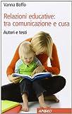 Scarica Libro Relazioni educative tra comunicazione e cura (PDF,EPUB,MOBI) Online Italiano Gratis