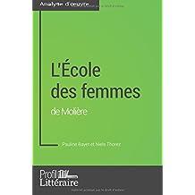 L'École des femmes de Molière (Analyse approfondie): Approfondissez Votre Lecture Des Romans Classiques Et Modernes Avec Profil-Litteraire.Fr