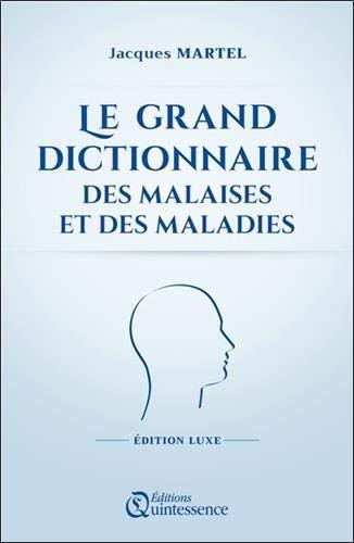 Le grand dictionnaire des malaises et des maladies - Edition Luxe par  Jacques Martel