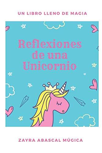 Reflexiones de una Unicornio: Un libro lleno de Magia
