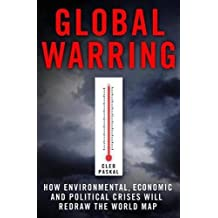 Global Warring: How Environmental, Economic, and Political Crises Will Redraw the World Map by Cleo Paskal (2010-01-05)