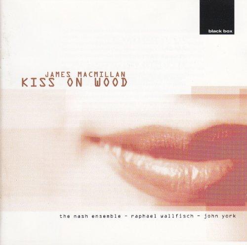 James MacMillan: Kiss On Wood