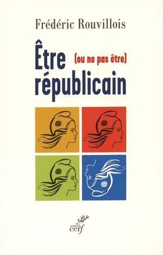 Etre (ou ne pas être) républicain par Frédéric Rouvillois