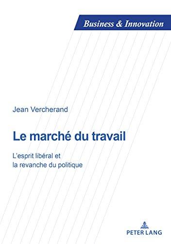 Le march du travail: Lesprit libral et la revanche du politique