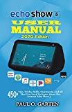 Echo Show 5 User Manual 2020 Edition: 450+ Tips, Tricks, Skills, Commands And All That You Need To Know About The Amazon Echo Show 5 | Echo Show 5 User Guide | Download FREE PDF Inside