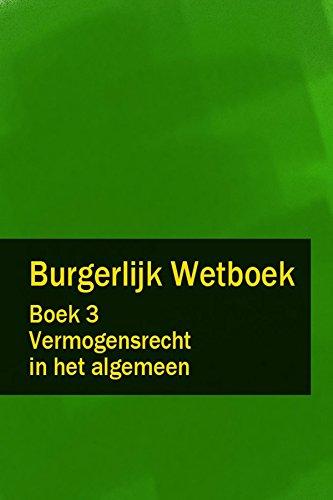 Burgerlijk Wetboek Boek 3 - BW Vermogensrecht in het algemeen (Dutch Edition)