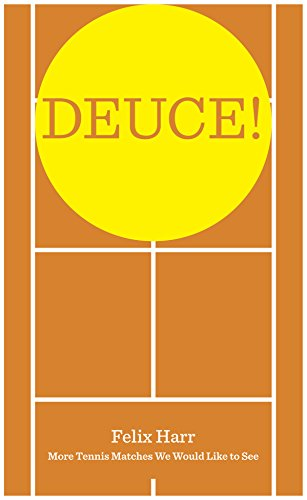 Deuce!: More Tennis Matches We Would Like to See por Felix Harr