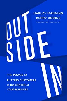 Outside In: The Power of Putting Customers at the Center of Your Business by [Manning, Harley, Bodine, Kerry]