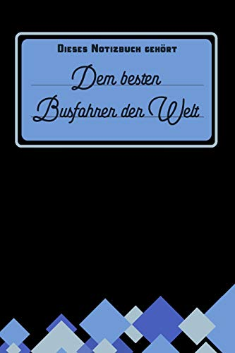 Dieses Notizbuch gehört dem besten Busfahrer der Welt: blanko Notizbuch | Journal | To Do Liste für Busfahrer und Busfahrerinnen - über 100 linierte ... Notizen - Tolle Geschenkidee als Dankeschön