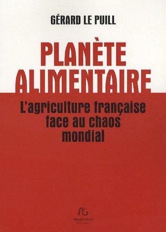 Planète alimentaire : L'agriculture française face au chaos mondial par Gérard Le Puill