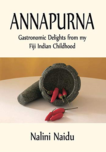 Annapurna: Gastronomic delights from my Fiji Indian Childhood (English Edition)