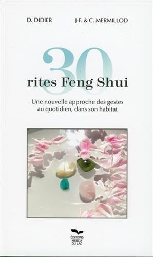 30 rites Feng Shui : Une nouvelle approche des gestes au quotidien, dans son habitat par D Didier, Jean-François Mermillod, Corine Mermillod