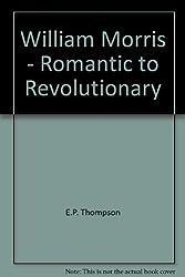 William Morris - Romantic to Revolutionary