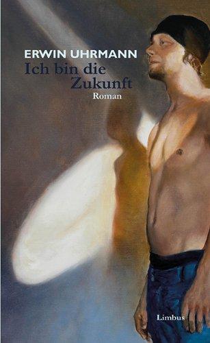 Buchseite und Rezensionen zu 'Ich bin die Zukunft: Roman' von Erwin Uhrmann